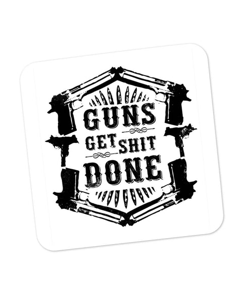 Guns Get The Shit Done Typography Illustration Coaster Online India