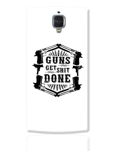 Guns Get The Shit Done Typography Illustration OnePlus 3 Cover Online India