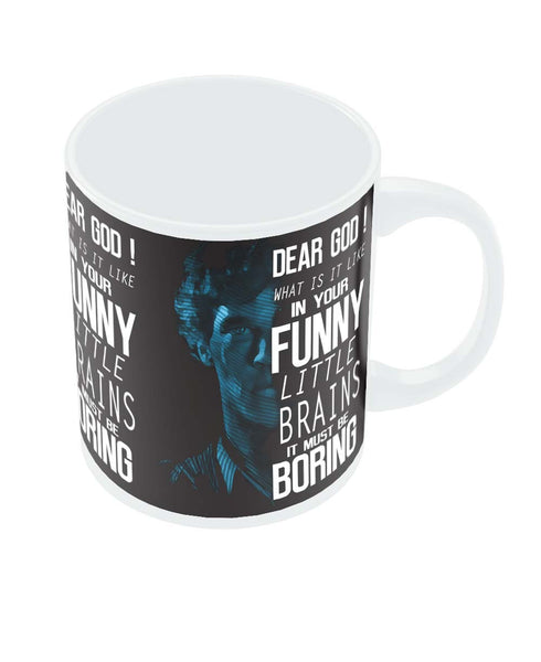 Dear God! What is it like in your Funny Little Brains It Must Be Boring Coffee Mug Online India