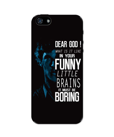 Dear God! What is it like in your Funny Little Brains It Must Be Boring iPhone 5 / 5S Case