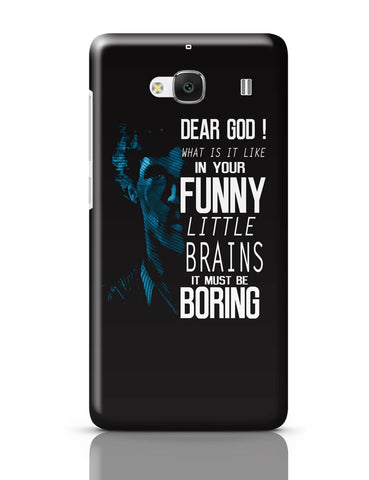 Xiaomi Redmi 2 / Redmi 2 Prime Cover| Dear God! What is it like in your Funny Little Brains It Must Be Boring Redmi 2 / Redmi 2 Prime Cover Online India