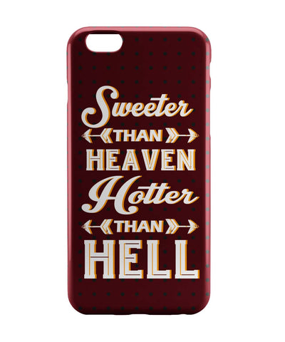 iPhone 6 Case & iPhone 6S Case | Sweeter Than Heaven Hotter Than Hell iPhone 6 | iPhone 6S Case Online India | PosterGuy