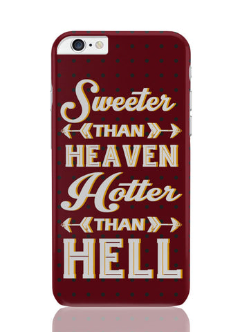 iPhone 6 Plus / 6S Plus Covers & Cases | Sweeter Than Heaven Hotter Than Hell iPhone 6 Plus / 6S Plus Covers and Cases Online India
