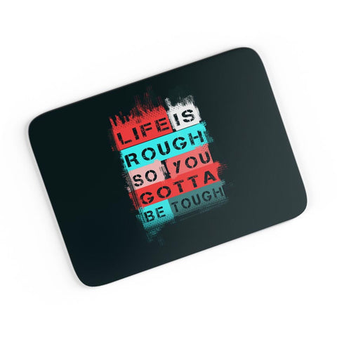 Life is Tough So You Gotta Be Tough A4 Mousepad Online India