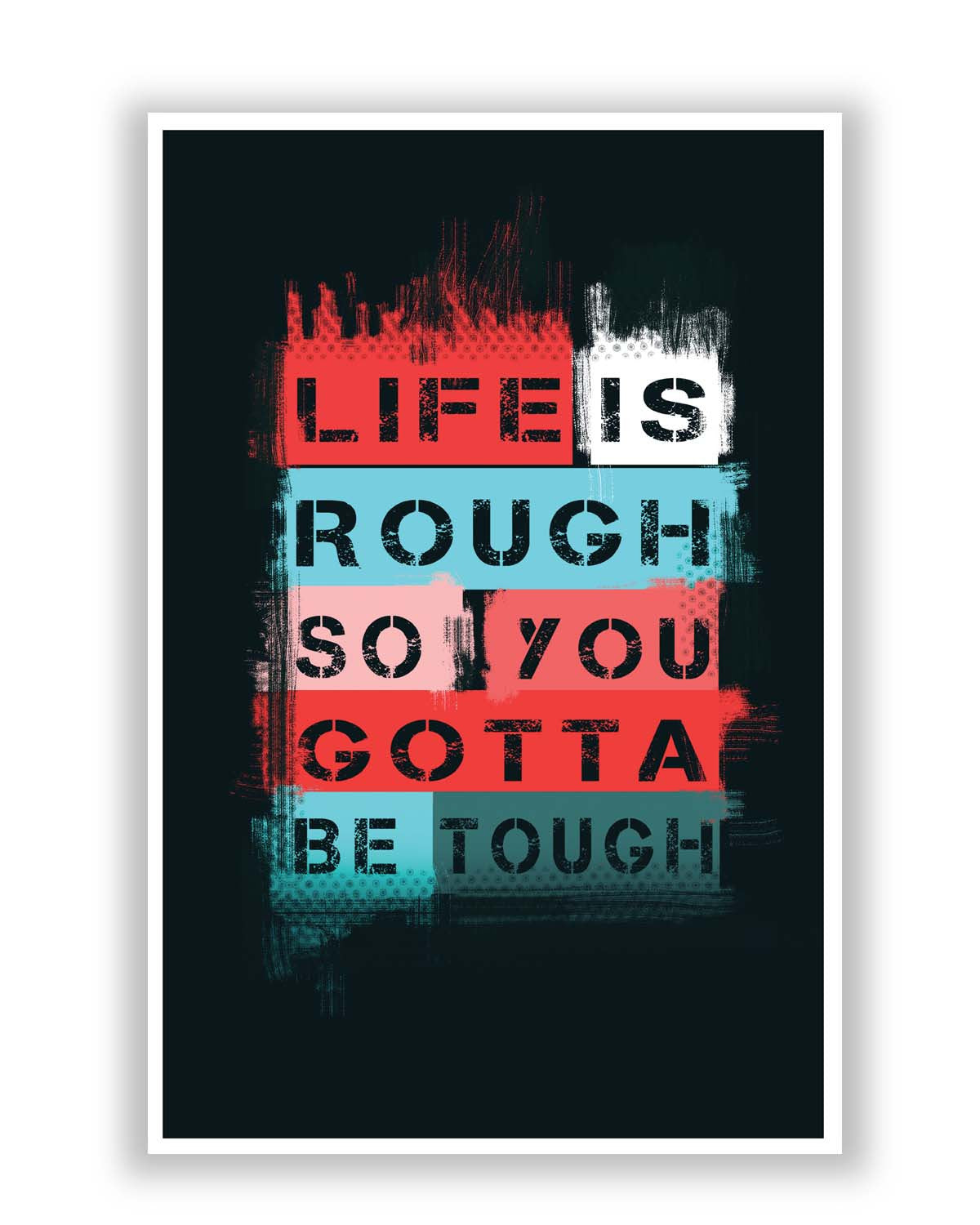 Life is Tough So You Gotta Stay Tough Poster