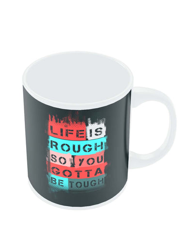 Coffee Mugs Online | Life is Tough So You Gotta Stay Tough Mug Online India