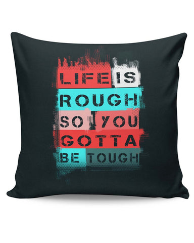 PosterGuy | Life is Tough So You Gotta Stay Tough Cushion Cover Online India