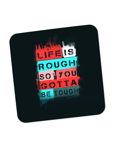 Buy Coasters Online | Life is Tough So You Gotta Stay Tough Coaster Online India | PosterGuy.in