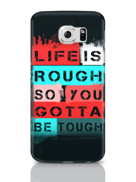 Samsung Galaxy S6 Covers & Cases | Life Is Tough So You Gotta Stay Tough Samsung Galaxy S6 Covers & Cases Online India