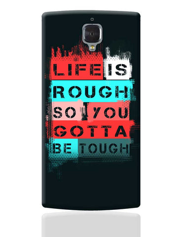 Life Is Tough So You Gotta Stay Tough OnePlus 3 Cover Online India