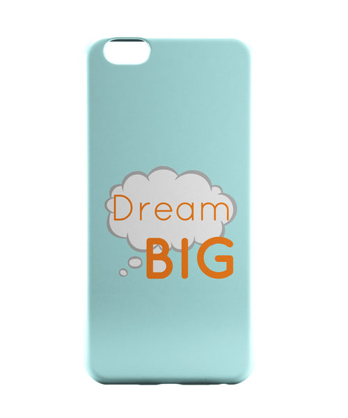 iPhone 6 Case & iPhone 6S Case | Dream Big  iPhone 6 | iPhone 6S Case Online India | PosterGuy