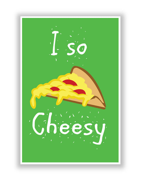 Buy Quirky Posters Online | I So Cheesy Poster | PosterGuy.in