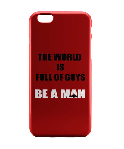 iPhone 6 Case & iPhone 6S Case | The World is Full of Guys | Be A Man iPhone 6 | iPhone 6S Case Online India | PosterGuy