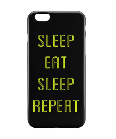 iPhone 6 Case & iPhone 6S Case | Sleep Eat Sleep Repeat(Thick) iPhone 6 | iPhone 6S Case Online India | PosterGuy