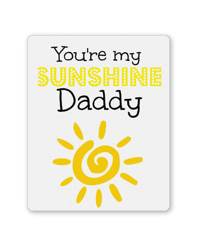 PosterGuy | Your Are My Sunshine Daddy | Father's Day Mouse Pad 1443278216 Online India