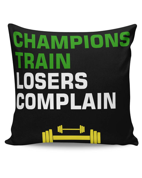 PosterGuy | Champions Train Losers Complain Cushion Cover Online India
