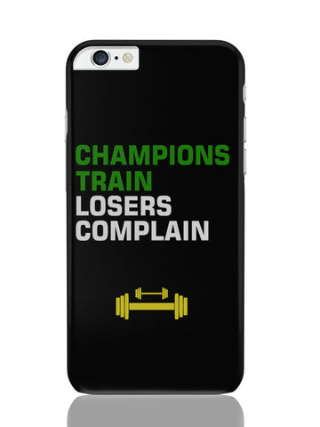 iPhone 6 Plus / 6S Plus Covers & Cases | Champions Train Losers Complain iPhone 6 Plus / 6S Plus Covers and Cases Online India