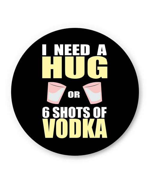 PosterGuy | I Need a Hug Or 6 Shots of Vodka | Fridge Magnet 1443366019 Online India