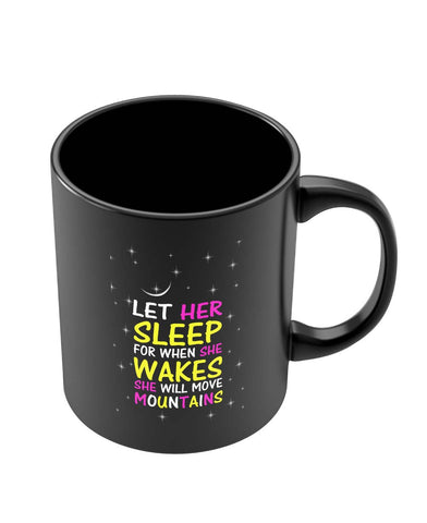 Mugs | She will Move Mountains When She Wakes | Quote Black Coffee Mug Online India