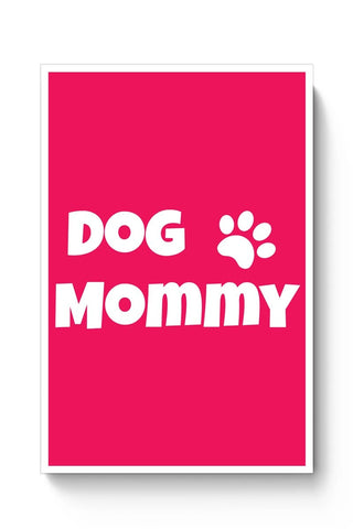 Posters Online | Dog Mommy Poster Online India | Designed by: Shweta Paryani