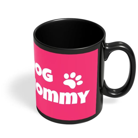 Coffee Mugs Online | Dog Mommy Black Coffee Mug Online India