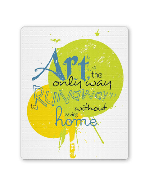 PosterGuy | Art Is The Only Runaway Mouse Pad 1483028316 Online India