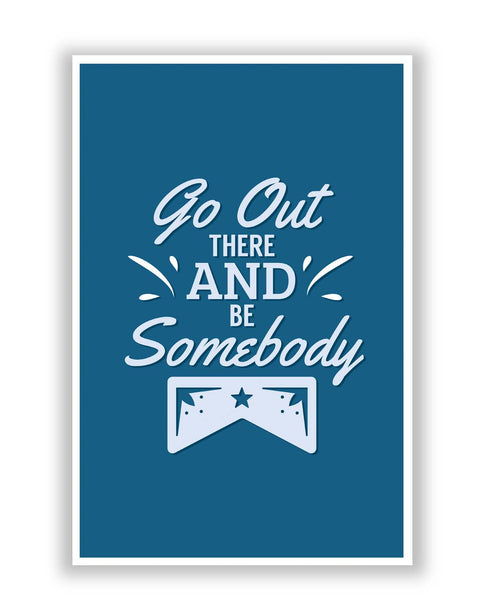 Posters | Go Out and Be Somebody Poster Online India