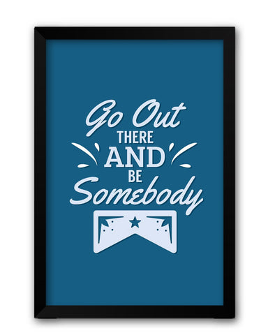 Framed Posters | Go Out and Be Somebody Laminated Framed Poster Online India