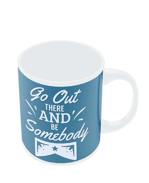 Mugs | Go Out and Be Somebody Mug Online India