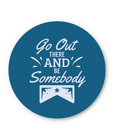 PosterGuy | Go Out and Be Somebody Fridge Magnet 1483036019 Online India