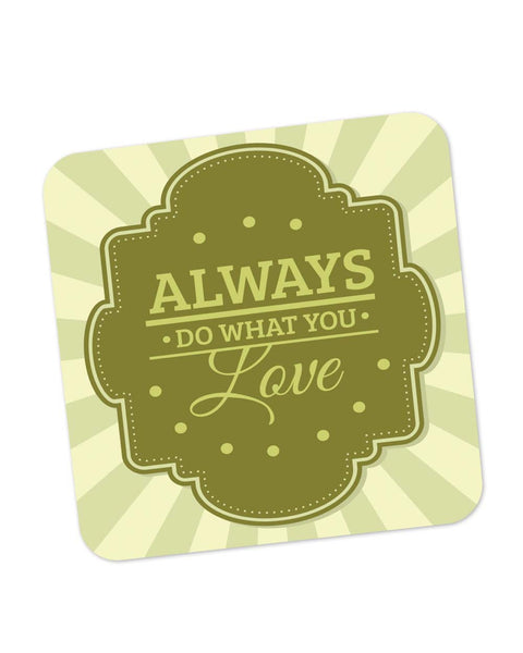 Coasters | Do What You Love Typography Coaster 1483186029 Online India | PosterGuy.in