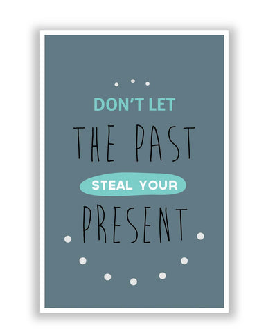 Posters | Don't Let the Past Steal Your Present Poster Online India