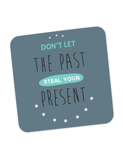 Coasters | Don't Let the Past Steal Your Present Coaster 1483456029 Online India | PosterGuy.in