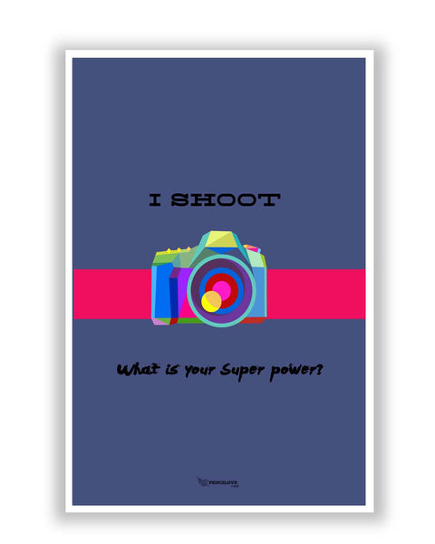 Posters Online | I Shoot | What Is Your Superpower Poster Online India | Designed by: PenciLove