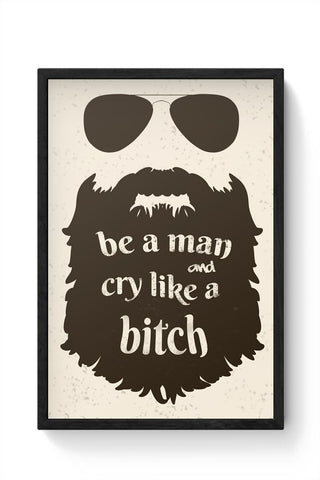 Framed Posters Online India | Be a man and Cry like a bitch| Humour | Humor Framed Poster Online India