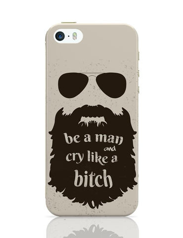 iPhone 5 / 5S Cases & Covers | Be a man and Cry like a bitch| Humour | Humor iPhone 5 / 5S Case Cover Online India