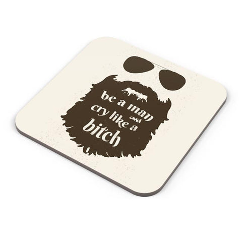Buy Coasters Online | Be a man and Cry like a bitch| Humour | Humor Coasters Online India | PosterGuy.in