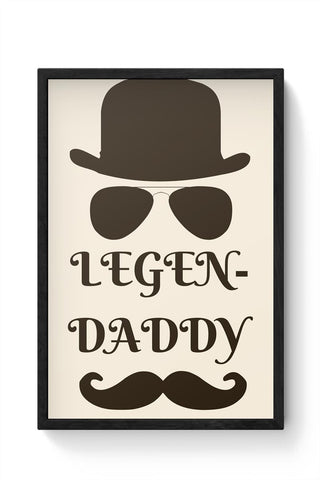 Legend Daddy | Legendary Father | Fathers Day Framed Poster Online India