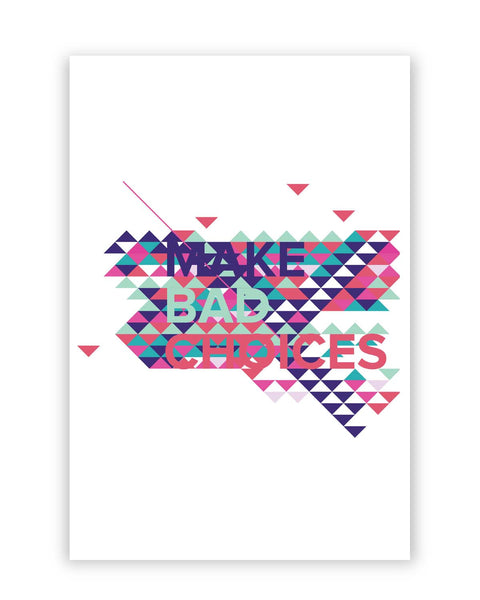 Posters Online | Make Bad Choices Poster Online India | Designed by: IDigType