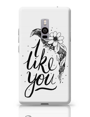 OnePlus Two Covers | I Like You Valentines OnePlus Two Case Cover Online India