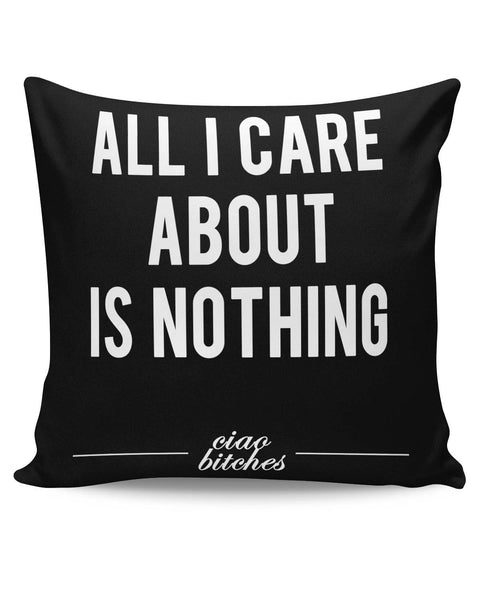 PosterGuy | All I Care is About Nothing Cushion Cover Online India