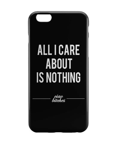 iPhone 6 Case & iPhone 6S Case | All I Care is About Nothing iPhone 6 | iPhone 6S Case Online India | PosterGuy