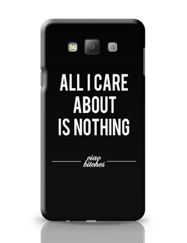 Samsung Galaxy A7 Covers | All I Care is About Nothing Samsung Galaxy A7 Covers Online India