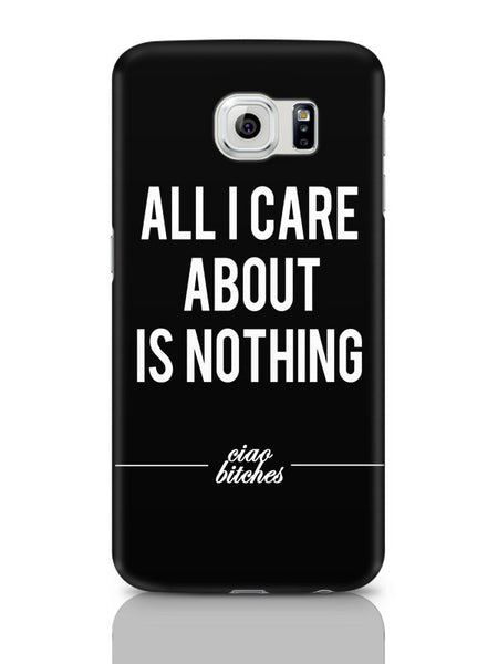 Samsung Galaxy S6 Covers & Cases | All I Care Is About Nothing Samsung Galaxy S6 Covers & Cases Online India
