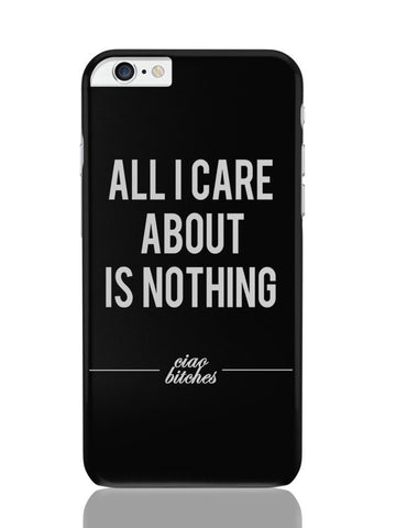 iPhone 6 Plus / 6S Plus Covers & Cases | All I Care Is About Nothing iPhone 6 Plus / 6S Plus Covers and Cases Online India