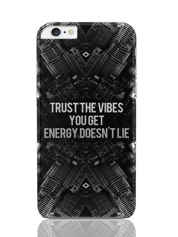 iPhone 6 Plus / 6S Plus Covers & Cases | Trust The Vibes | Your Energy Doesn'T Lie iPhone 6 Plus / 6S Plus Covers and Cases Online India