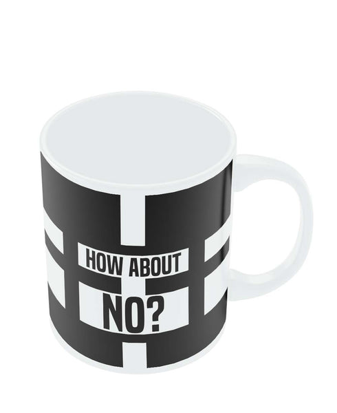 Coffee Mugs Online | How About No | Funny Motivational Mug Online India