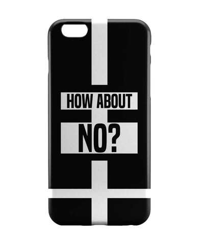iPhone 6 Cases | How About No | Funny Motivational iPhone 6 Case Online India