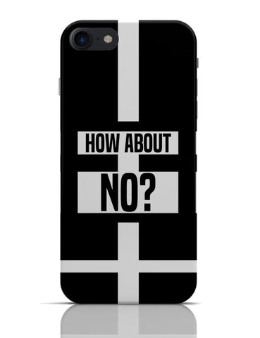 How About No | Funny Motivational  iPhone 7 Covers Cases Online India