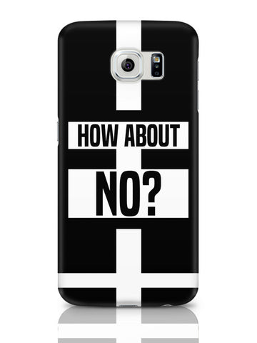 Samsung Galaxy S6 Covers & Cases | How About No | Funny Motivational Samsung Galaxy S6 Covers & Cases Online India